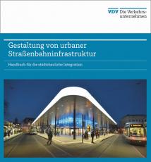 Gestaltung von Urbaner Straßenbahninfrastruktur - Handbuch für die städtebauliche Integration [Buch]